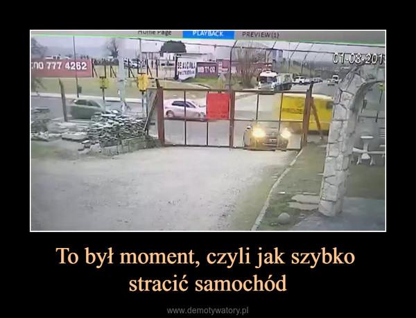 To był moment, czyli jak szybko stracić samochód –