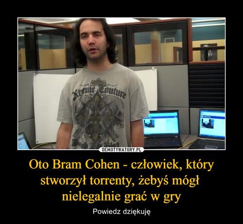 Oto Bram Cohen - człowiek, który stworzył torrenty, żebyś mógł  nielegalnie grać w gry
