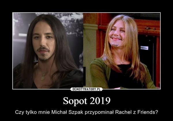 Sopot 2019 – Czy tylko mnie Michał Szpak przypominał Rachel z Friends?