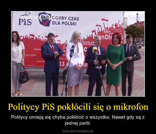 Politycy PiS pokłócili się o mikrofon – Politycy umieją się chyba pokłócić o wszystko. Nawet gdy są z jednej partii.