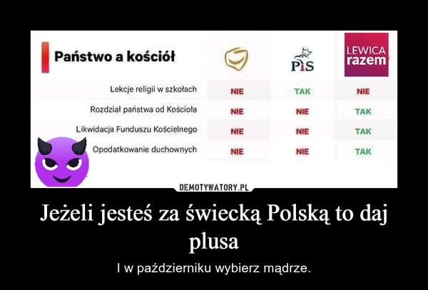 Jeżeli jesteś za świecką Polską to daj plusa – I w październiku wybierz mądrze.