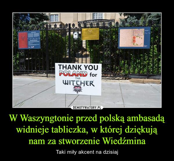 W Waszyngtonie przed polską ambasadą widnieje tabliczka, w której dziękują nam za stworzenie Wiedźmina – Taki miły akcent na dzisiaj