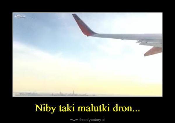 Niby taki malutki dron... –