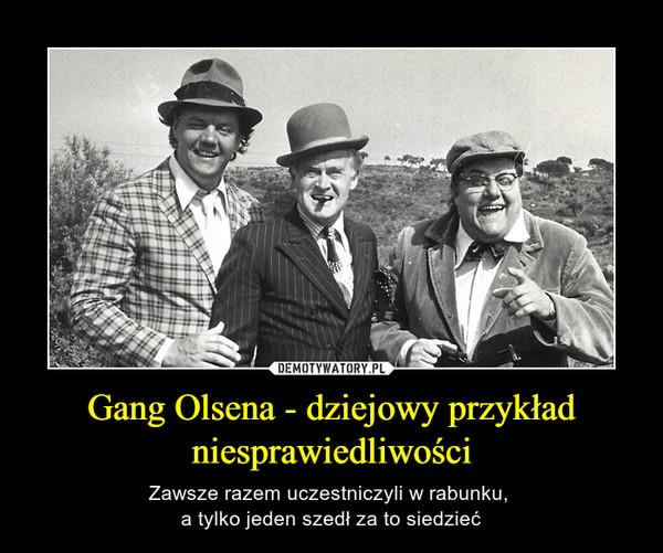 Gang Olsena - dziejowy przykład niesprawiedliwości – Zawsze razem uczestniczyli w rabunku, a tylko jeden szedł za to siedzieć