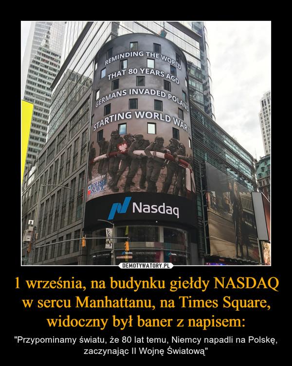 1 września, na budynku giełdy NASDAQ w sercu Manhattanu, na Times Square, widoczny był baner z napisem: