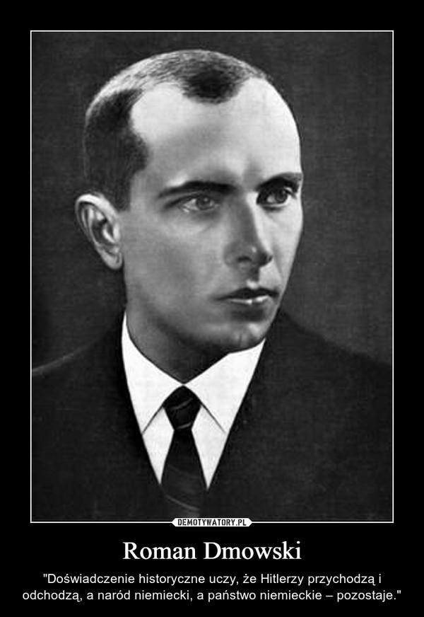 """Roman Dmowski – """"Doświadczenie historyczne uczy, że Hitlerzy przychodzą i odchodzą, a naród niemiecki, a państwo niemieckie – pozostaje."""""""