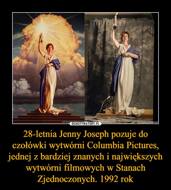 28-letnia Jenny Joseph pozuje do czołówki wytwórni Columbia Pictures, jednej z bardziej znanych i największych wytwórni filmowych w Stanach Zjednoczonych. 1992 rok –