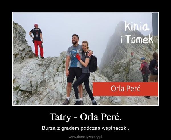 Tatry - Orla Perć. – Burza z gradem podczas wspinaczki.