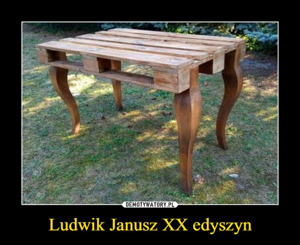 Ludwik Janusz XX edyszyn –