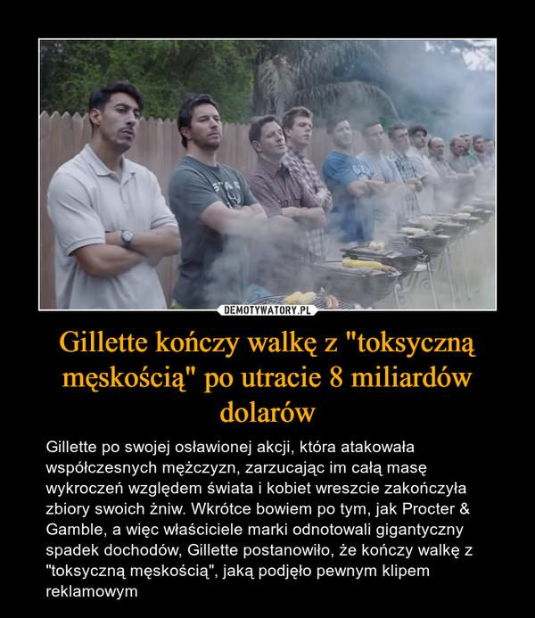 """Gillette kończy walkę z """"toksyczną męskością"""" po utracie 8 miliardów dolarów"""