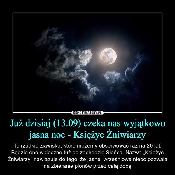 """Już dzisiaj (13.09) czeka nas wyjątkowo jasna noc - Księżyc Żniwiarzy – To rzadkie zjawisko, które możemy obserwować raz na 20 lat. Będzie ono widoczne tuż po zachodzie Słońca. Nazwa """"Księżyc Żniwiarzy"""" nawiązuje do tego, że jasne, wrześniowe niebo pozwala na zbieranie plonów przez całą dobę"""