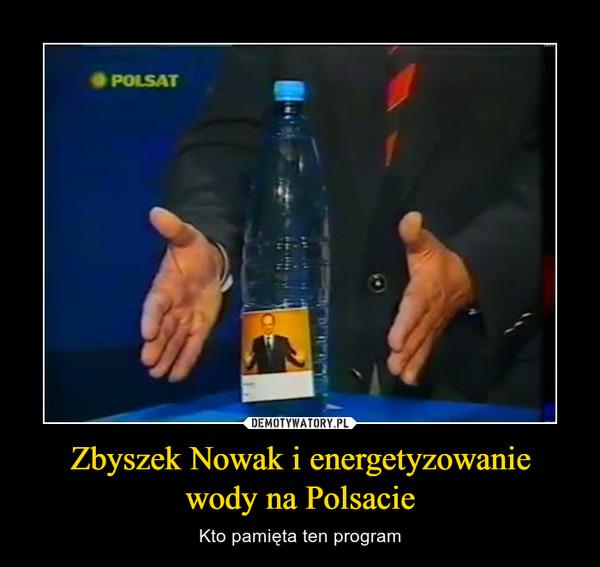 Zbyszek Nowak i energetyzowaniewody na Polsacie – Kto pamięta ten program