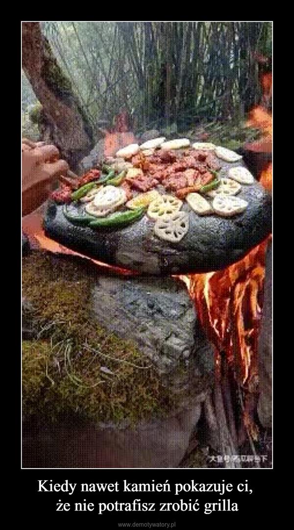 Kiedy nawet kamień pokazuje ci, że nie potrafisz zrobić grilla –