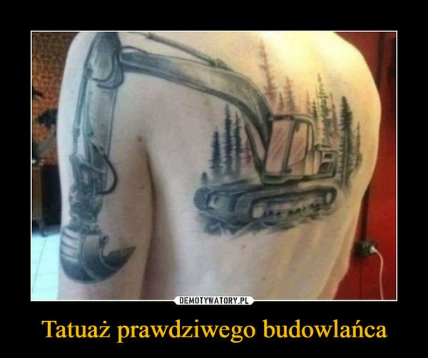 Tatuaż prawdziwego budowlańca –