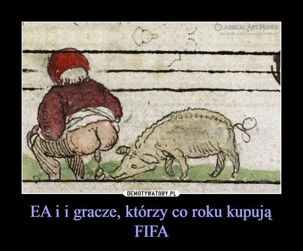 EA i i gracze, którzy co roku kupują FIFA –