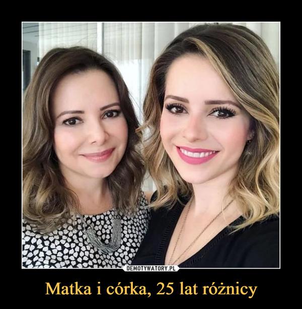 Matka i córka, 25 lat różnicy –