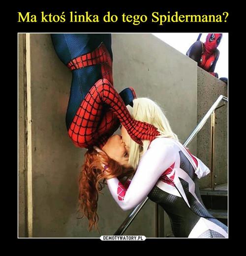 Ma ktoś linka do tego Spidermana?