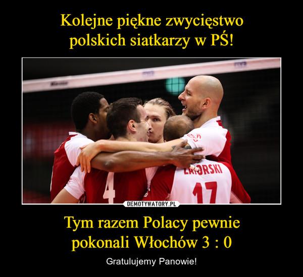 Tym razem Polacy pewniepokonali Włochów 3 : 0 – Gratulujemy Panowie!