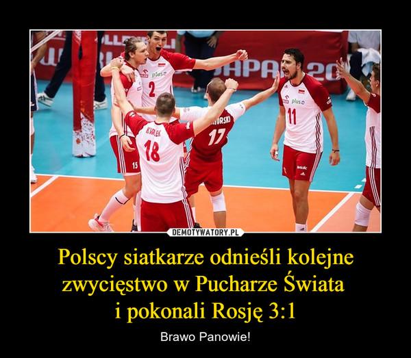 Polscy siatkarze odnieśli kolejne zwycięstwo w Pucharze Świata i pokonali Rosję 3:1 – Brawo Panowie!