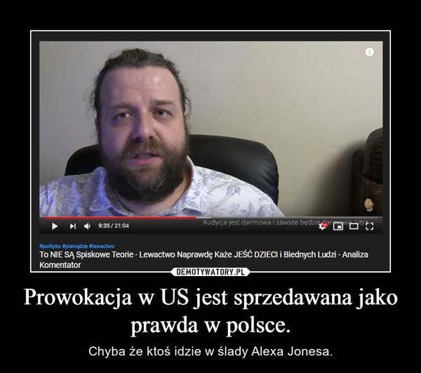 Prowokacja w US jest sprzedawana jako prawda w polsce.