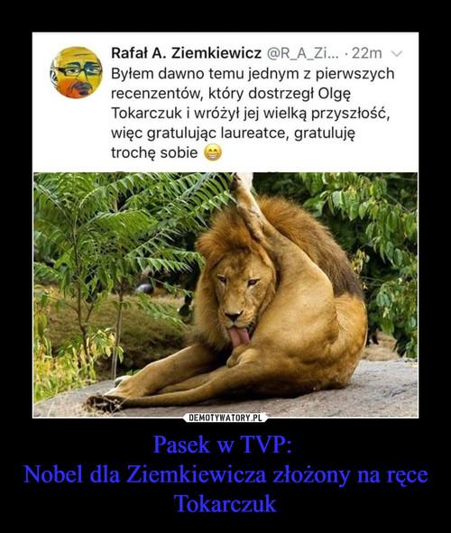 Pasek w TVP:  Nobel dla Ziemkiewicza złożony na ręce Tokarczuk
