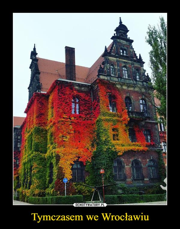 Tymczasem we Wrocławiu –