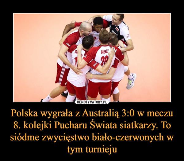 Polska wygrała z Australią 3:0 w meczu 8. kolejki Pucharu Świata siatkarzy. To siódme zwycięstwo biało-czerwonych w tym turnieju –