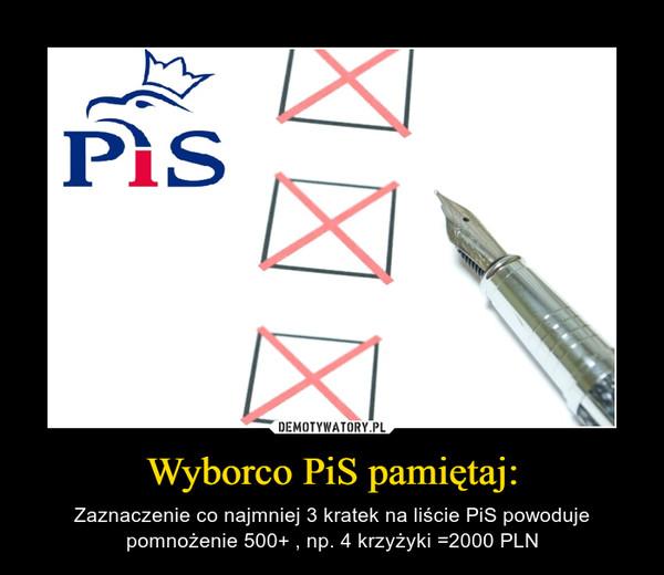 Wyborco PiS pamiętaj: – Zaznaczenie co najmniej 3 kratek na liście PiS powoduje pomnożenie 500+ , np. 4 krzyżyki =2000 PLN
