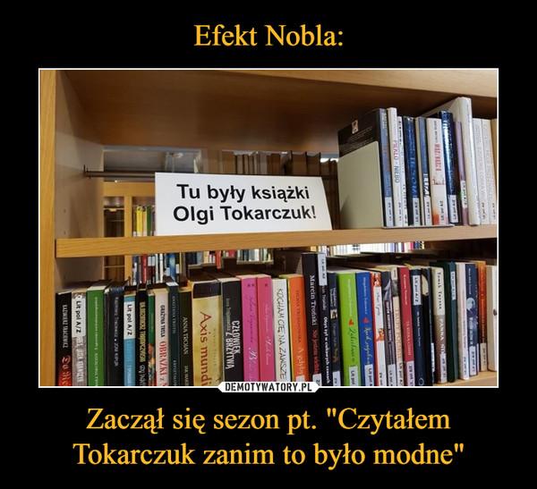 """Zaczął się sezon pt. """"Czytałem Tokarczuk zanim to było modne"""" –  Tu były książki Olgi Tokarczuk!"""