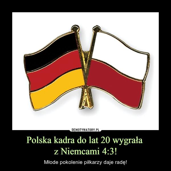 Polska kadra do lat 20 wygrała z Niemcami 4:3! – Młode pokolenie piłkarzy daje radę!