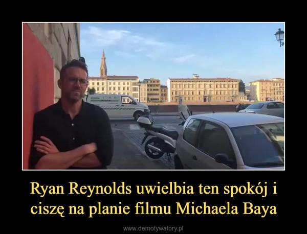 Ryan Reynolds uwielbia ten spokój i ciszę na planie filmu Michaela Baya –