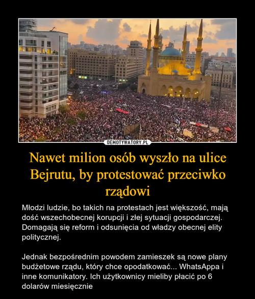 Nawet milion osób wyszło na ulice Bejrutu, by protestować przeciwko rządowi