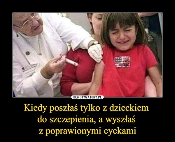Kiedy poszłaś tylko z dzieckiem do szczepienia, a wyszłaś z poprawionymi cyckami –