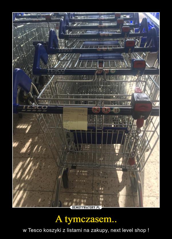A tymczasem.. – w Tesco koszyki z listami na zakupy, next level shop !
