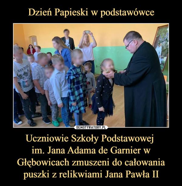 Uczniowie Szkoły Podstawowej im. Jana Adama de Garnier w Głębowicach zmuszeni do całowania puszki z relikwiami Jana Pawła II –