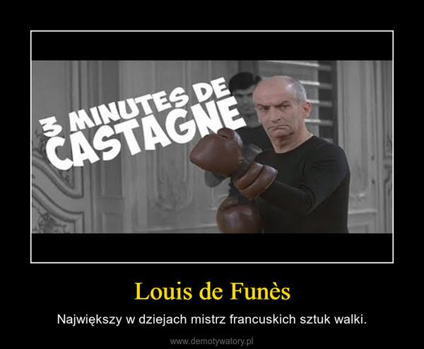 Louis de Funès – Największy w dziejach mistrz francuskich sztuk walki.
