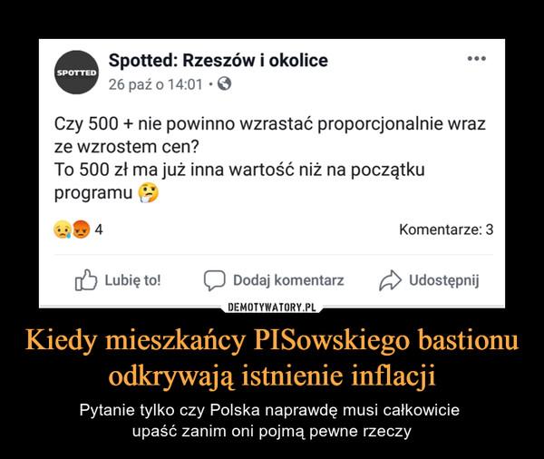 Kiedy mieszkańcy PISowskiego bastionu odkrywają istnienie inflacji – Pytanie tylko czy Polska naprawdę musi całkowicie upaść zanim oni pojmą pewne rzeczy