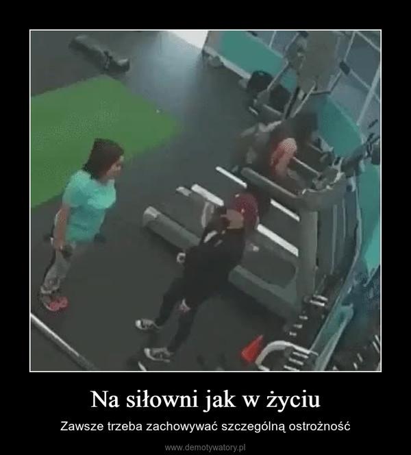 Na siłowni jak w życiu – Zawsze trzeba zachowywać szczególną ostrożność