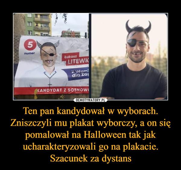 Ten pan kandydował w wyborach. Zniszczyli mu plakat wyborczy, a on się pomalował na Halloween tak jak ucharakteryzowali go na plakacie. Szacunek za dystans –