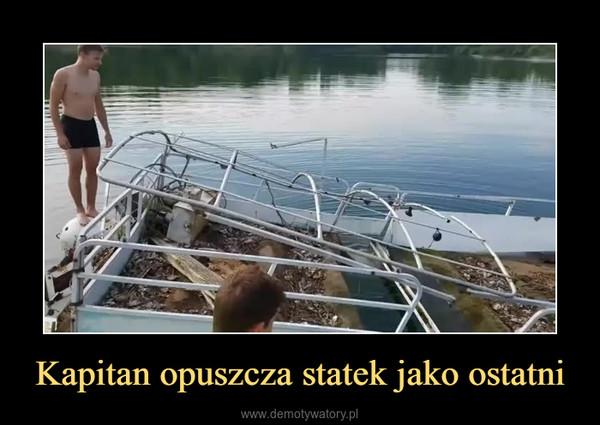 Kapitan opuszcza statek jako ostatni –