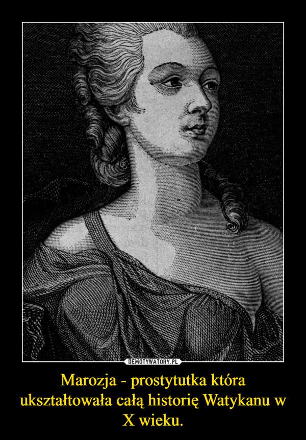 Marozja - prostytutka która ukształtowała całą historię Watykanu w X wieku. –