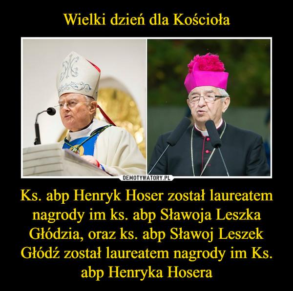 Ks. abp Henryk Hoser został laureatem nagrody im ks. abp Sławoja Leszka Głódzia, oraz ks. abp Sławoj Leszek Głódź został laureatem nagrody im Ks. abp Henryka Hosera –