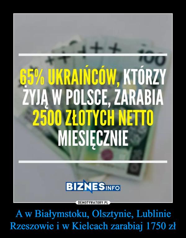 A w Białymstoku, Olsztynie, Lublinie Rzeszowie i w Kielcach zarabiaj 1750 zł –