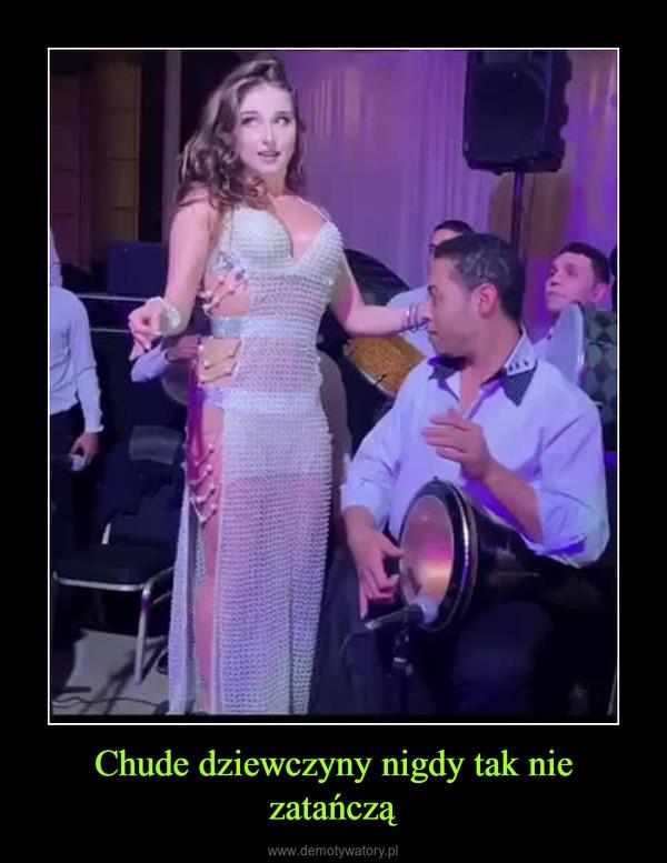 Chude dziewczyny nigdy tak nie zatańczą –