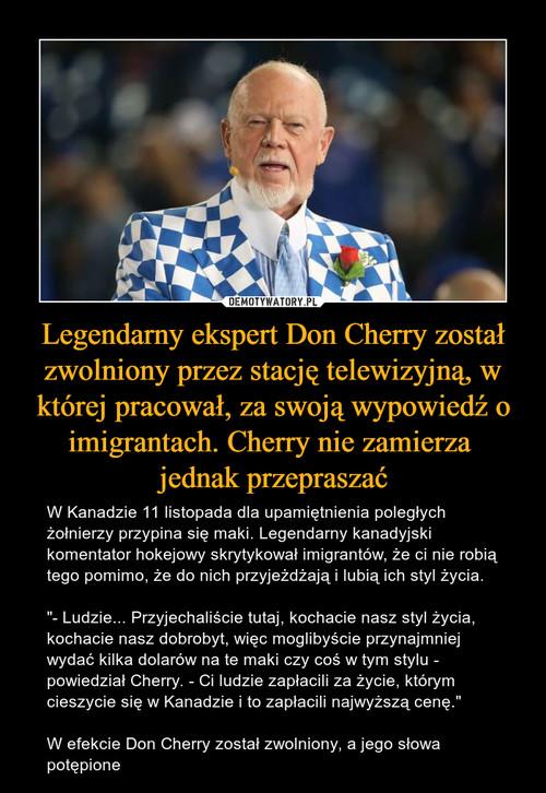 Legendarny ekspert Don Cherry został zwolniony przez stację telewizyjną, w której pracował, za swoją wypowiedź o imigrantach. Cherry nie zamierza  jednak przepraszać