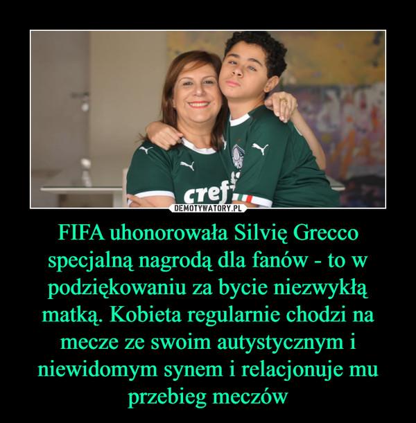 FIFA uhonorowała Silvię Grecco specjalną nagrodą dla fanów - to w podziękowaniu za bycie niezwykłą matką. Kobieta regularnie chodzi na mecze ze swoim autystycznym i niewidomym synem i relacjonuje mu przebieg meczów –