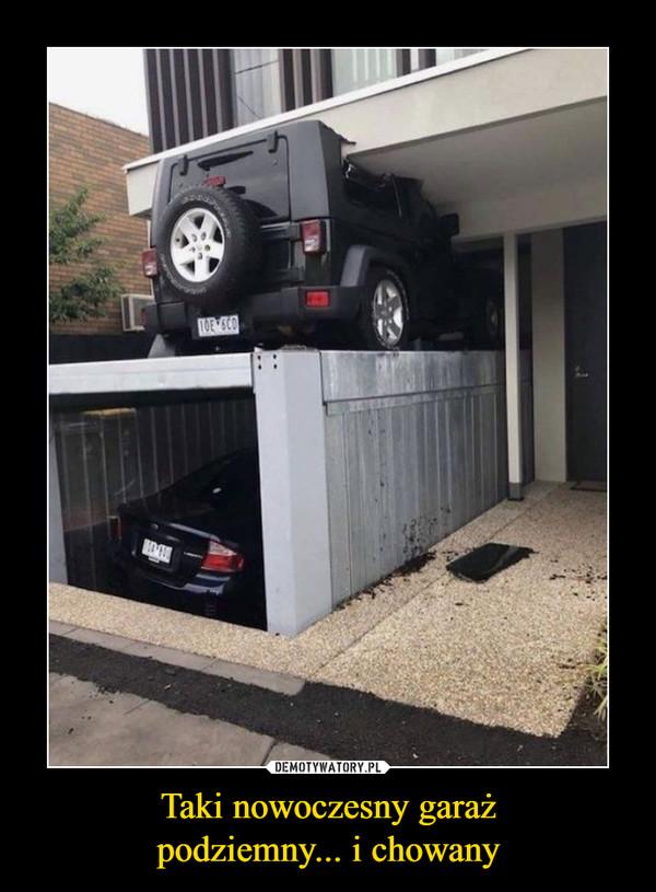 Taki nowoczesny garażpodziemny... i chowany –