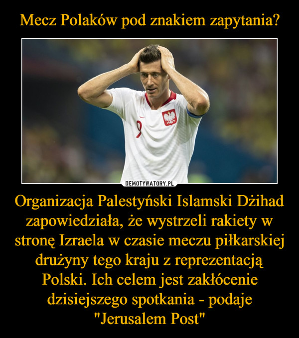 """Organizacja Palestyński Islamski Dżihad zapowiedziała, że wystrzeli rakiety w stronę Izraela w czasie meczu piłkarskiej drużyny tego kraju z reprezentacją Polski. Ich celem jest zakłócenie dzisiejszego spotkania - podaje """"Jerusalem Post"""" –"""