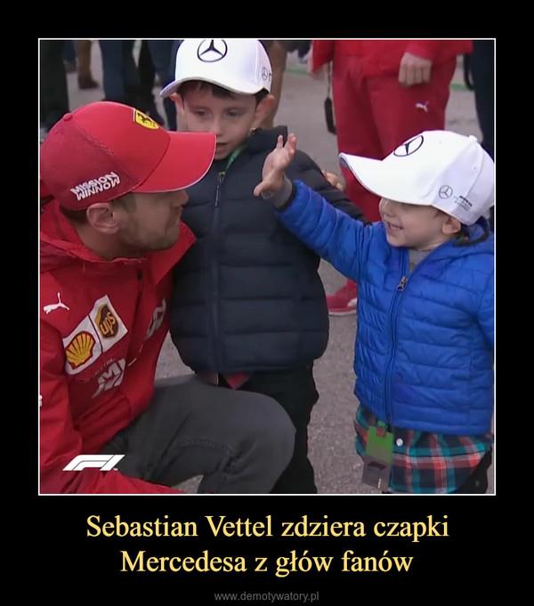 Sebastian Vettel zdziera czapkiMercedesa z głów fanów –