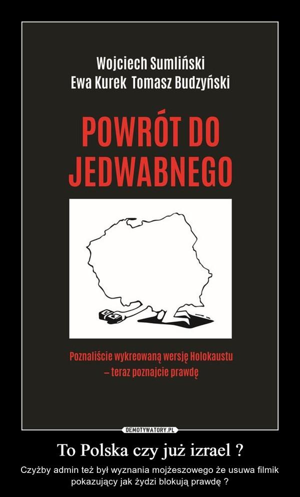 To Polska czy już izrael ? – Czyżby admin też był wyznania mojżeszowego że usuwa filmik pokazujący jak żydzi blokują prawdę ?
